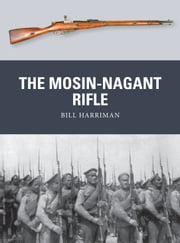 The Mosin-Nagant Rifle ebook by Bill Harriman,Johnny Shumate,Alan Gilliland
