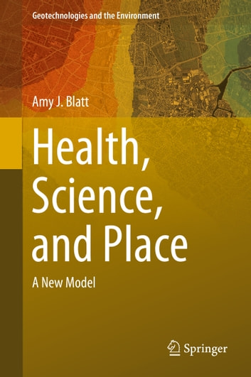 Health, Science, and Place - A New Model ebook by Amy J. Blatt