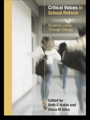 Critical Voices in School Reform - Students Living through Change ebook by Beth Rubin,Elena Silva