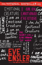 I Am an Emotional Creature - The Secret Life of Girls Around the World ebook by Eve Ensler