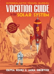Vacation Guide to the Solar System - Science for the Savvy Space Traveler! ebook by Kobo.Web.Store.Products.Fields.ContributorFieldViewModel