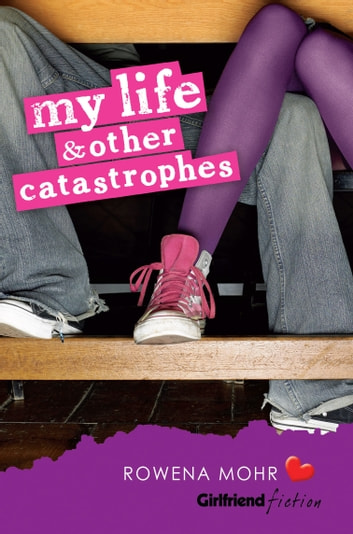 My Life and Other Catastrophes (Girlfriend Fiction 1) ebook by Rowena Mohr