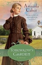 Tomorrow's Garden (Texas Dreams Book #3) ebook by Amanda Cabot