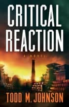 Critical Reaction ebook by Todd M. Johnson