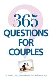365 Questions For Couples ebook by Michael J Beck, Stanis Marusak Beck, Seanna Beck