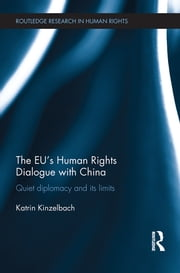 The EU's Human Rights Dialogue with China - Quiet Diplomacy and its Limits ebook by Katrin Kinzelbach