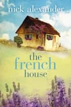 The French House ebook by Nick Alexander