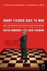 Bobby Fischer Goes to War - How the Soviets Lost the Most Extraordinary Chess Match of All Time ebook by David Edmonds,John Eidinow