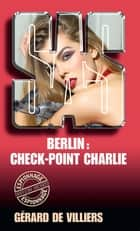 SAS 29 Berlin : check-point Charlie ebook by Gérard Villiers de