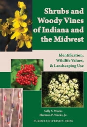 Shrubs and Woody Vines of Indiana and the Midwest - Identification, Wildlife Values, and Landscaping Use ebook by Sally S. Weeks, Harmon P. Weeks Jr.