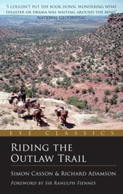 Riding the Outlaw Trail - An Eye Classic ebook by Simon Casson,Richard Adamson,Sir Ranulph Fiennes