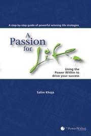 A Passion For Life - Using the Power Within to Drive Your Success ebook by The Power Within,Salim Khoja