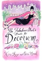 The Fabulous Girl's Guide to Decorum ebook by Kim Izzo, Ceri Marsh