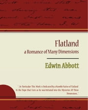 Flatland a Romance of Many Dimensions - Edwin Abbott ebook by Edwin Abbott