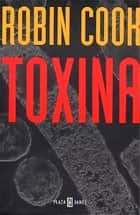 Toxina ebook by Robin Cook