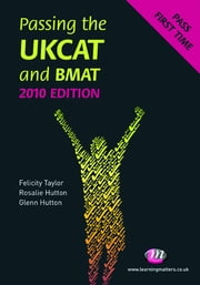 Passing the UKCAT and BMAT 2010 ebook by Glenn Hutton,Rosalie Hutton,Felicity Taylor