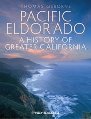 Pacific Eldorado - A History of Greater California ebook by Thomas J. Osborne