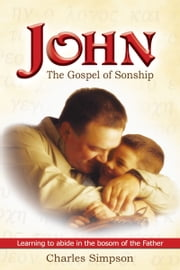 John, The Gospel of Sonship ebook by Charles Simpson