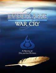 Everflame 3: War Cry ebook by Dylan Lee Peters