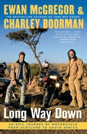 Long Way Down - An Epic Journey by Motorcycle from Scotland to South Africa ebook by Ewan McGregor, Charley Boorman