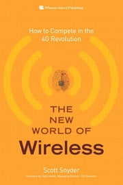 The New World of Wireless: How to Compete in the 4G Revolution, ebook by Snyder, Scott T.