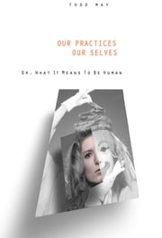 Our Practices, Our Selves - Or, What it Means to Be Human ebook by Todd May