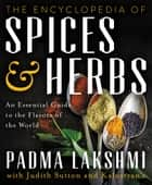 The Encyclopedia of Spices and Herbs - An Essential Guide to the Flavors of the World ebook by Padma Lakshmi