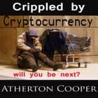 Crippled by Cryptocurrency オーディオブック by Atherton Cooper, Atherton Cooper