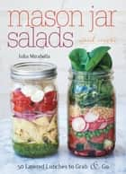 Mason Jar Salads and More ebook by Julia  Mirabella