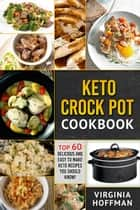 Keto Crock Pot Cookbook: Top 60 Delicious and Easy To make Keto Recipes You Should Know! ebook by Virginia Hoffman