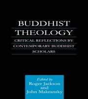 Buddhist Theology - Critical Reflections by Contemporary Buddhist Scholars ebook by Roger Jackson,John Makransky