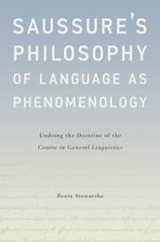 Saussure's Philosophy of Language as Phenomenology - Undoing the Doctrine of the Course in General Linguistics ebook by Beata Stawarska