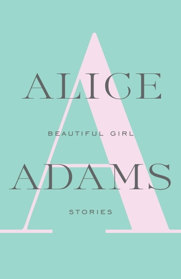 Beautiful Girl - Stories eBook by Alice Adams