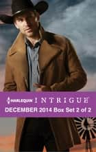 Harlequin Intrigue December 2014 - Box Set 2 of 2 - An Anthology ebook by Delores Fossen, Robin Perini, Aimee Thurlo