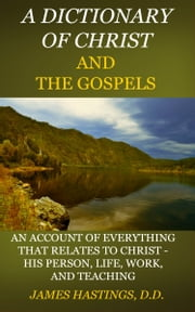 A Dictionary of Christ and the Gospels ebook by Hastings, James