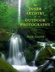 The Inner Artistry of Outdoor Photography ebook by Mark Owen Lissick