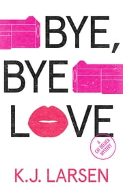 Bye, Bye Love - A Cat DeLuca Mystery ebook by K Larsen