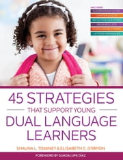 45 Strategies That Support Young Dual Language Learners ebook by Guadalupe Díaz, Ph.D., Shauna L. Tominey,...