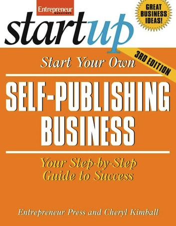 Start Your Own Self Publishing Business - Your Step-By-Step Guide to Success eBook by Entrepreneur Press,Cheryl Kimball