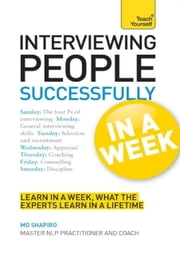 Interviewing People Successfully in a Week: Teach Yourself ebook by Mo Shapiro