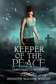 Keeper of the Peace (Graveyard Guardians #2) ebook by Jennifer Malone Wright
