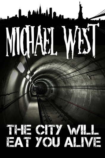 The City Will Eat You Alive ebook by Michael West