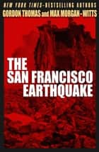 The San Francisco Earthquake ebook by Gordon Thomas,Max Morgan-Witts