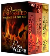 Demons Unleashed, Volume 1 - 3 - The Demon's Bargain, To Summon A Demon, The Demon's Seduction ebook by Lisa Alder