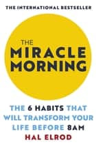 The Miracle Morning - The 6 Habits That Will Transform Your Life Before 8AM ebook by
