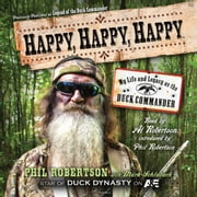 Happy, Happy, Happy - My Life and Legacy as the Duck Commander audiobook by Phil Robertson