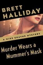 Murder Wears a Mummer's Mask ebook by Brett Halliday