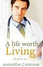 A Life Worth Living ebook by Amanda Canham