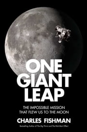 One Giant Leap - The Impossible Mission That Flew Us to the Moon ekitaplar by Charles Fishman