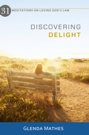Discovering Delight: 31 Meditations on Loving God's Law ebook by Glenda Mathes